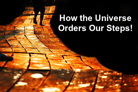 How the Universe Orders Our Steps!