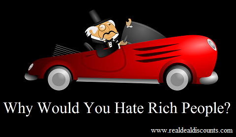Why Would You Hate Rich People?