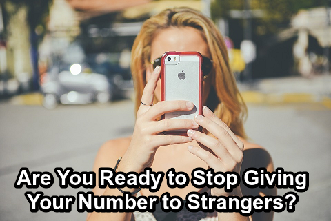 Are You Ready to Stop Giving Your Number toStrangers?!