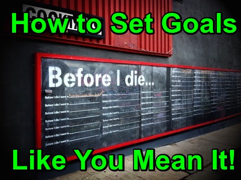 How to Set Goals Like You MeanIt!