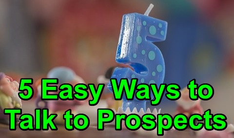 5 Easy Ways to Talk to Prospects!