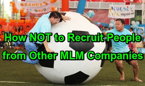How NOT to Recruit People from Other MLM Companies!