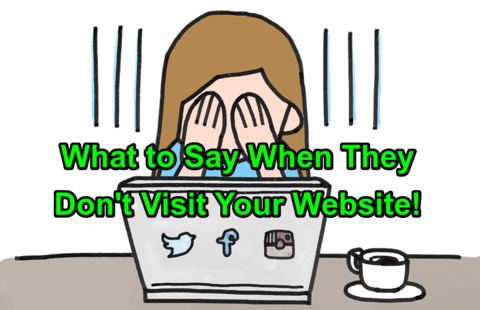 What to Say When They Don't Visit Your Website!