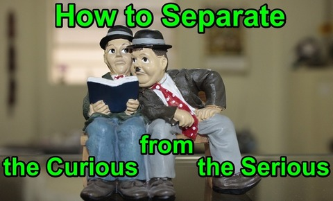 How to Separate the Curious from the Serious!