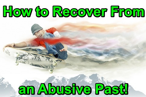 How to Recover From an Abusive Past!