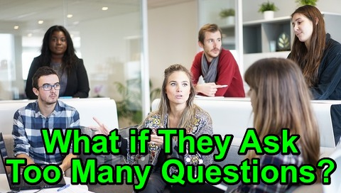 What if They Ask Too ManyQuestions?