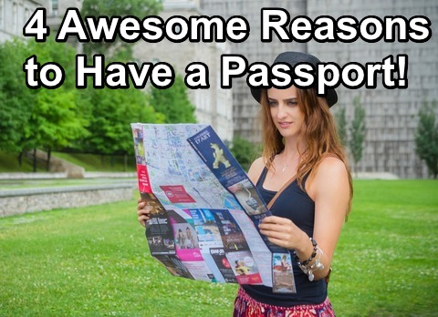 4 Awesome Reasons to Have a Passport!