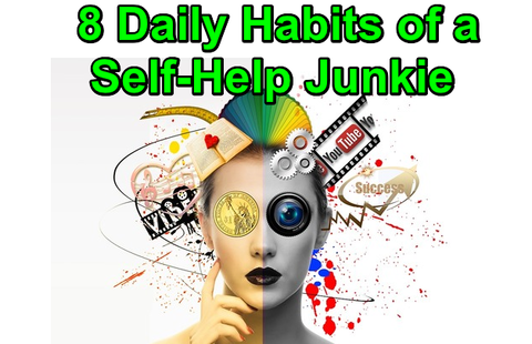 8 Daily Habits of a Self-Help Junkie!