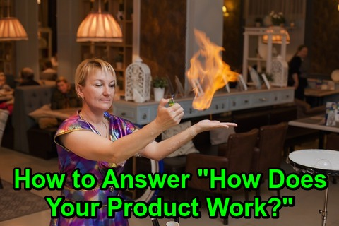 "How to Answer ""How Does Your Product Work?"""
