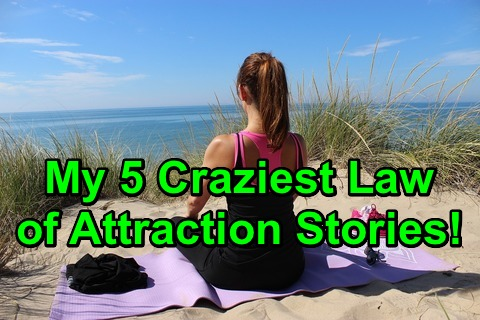 My 5 Craziest Law of Attraction Stories!