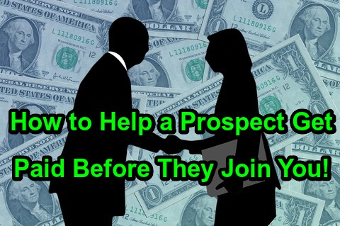 How to Help a Prospect Get Paid Before They Join You!