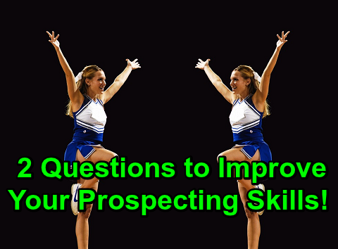 2 Questions to Improve Your Prospecting Skills!