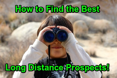 How to Find the Best Long Distance Prospects!