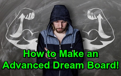 How to Make an Advanced Dream Board!