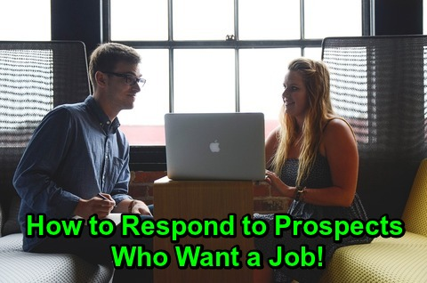 How to Respond to Prospects Who Want a Job!