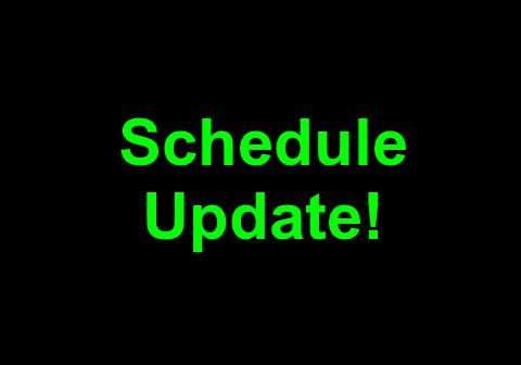 Schedule Update!