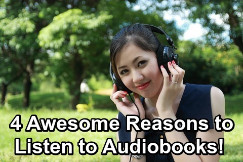 4 Awesome Reasons to Listen toAudiobooks!