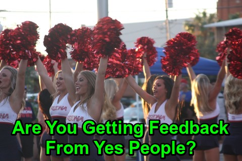 Are You Getting Feedback From Yes People?