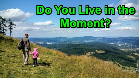 Do You Live in the Moment?