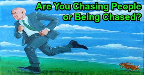 Are You Chasing People, or Being Chased?