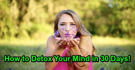 How to Detox Your Mind in 30 Days!