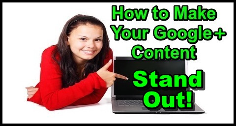 How to Make Your Google Plus Content StandOut!