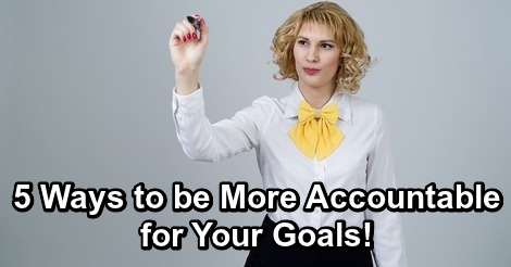 5 Ways to be More Accountable for Your Goals!