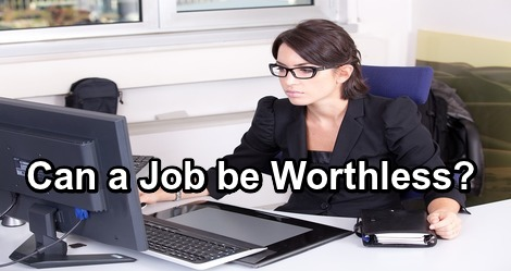 Can a Job be Worthless?