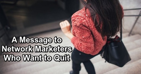 A Message to Network Marketers Who Want to Quit